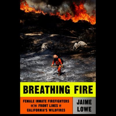 LOCAL>> Jaime Lowe – Breathing Fire: Female Inmate Firefighters on the Front Lines of California's Wildfires