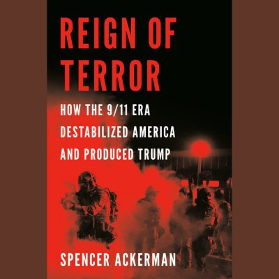 LOCAL>> Spencer Ackerman – Reign of Terror: How the 9/11 Era Destabilized America and Produced Trump